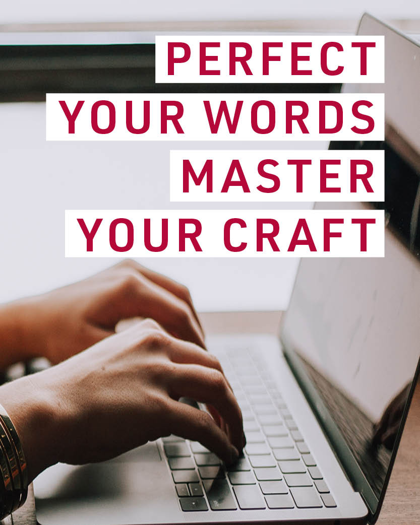 Perfect your words. Master your craft